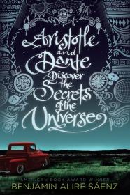 Aristotle and Dante Discover the Secrets of the Universe Benjamin Alire Sáenz