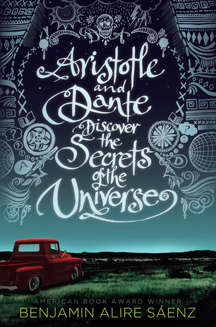 Aristotle and Dante Discover the Secrets of the Universe Benjamin Alire Sáenz